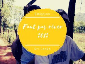 Emission Faut Pas Rêver sur le Sri Lanka
