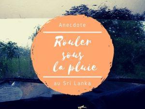Rouler sous la pluie au Sri Lanka