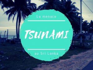 La menace Tsunami au Sri Lanka
