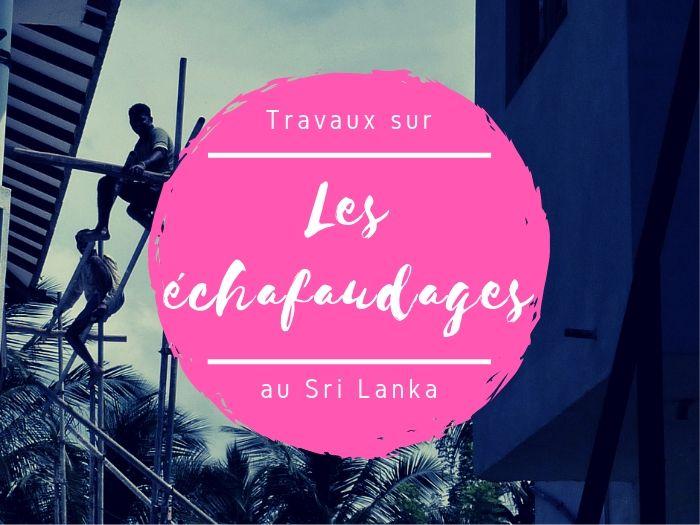 Les échafaudages au Sri Lanka