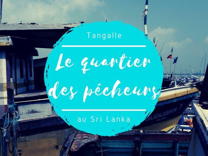Le quartier des pêcheurs à Tangalle au Sri Lanka