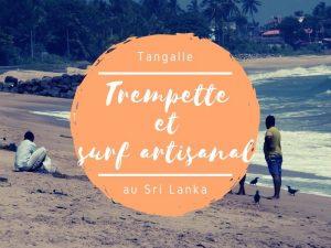 Trempette et surf artisanal au Sri Lanka