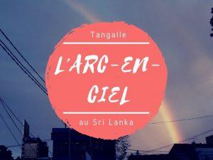 L'arc-en-ciel de Tangalle au Sri Lanka