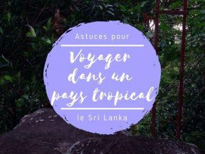 Astuces pour voyager dans un pays tropical comme le Sri Lanka