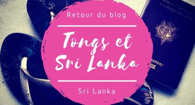 """Welcome back"" pour le retour du blog Tongs et Sri Lanka !"