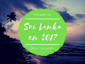 Mon ressenti sur mon voyage au Sri Lanka en 2017