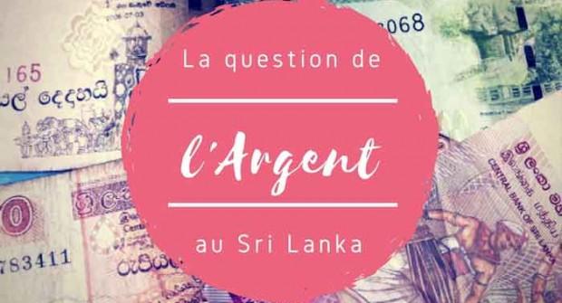 L'argent au Sri Lanka : change ? Retrait ? Infos et astuces pour les voyageurs !