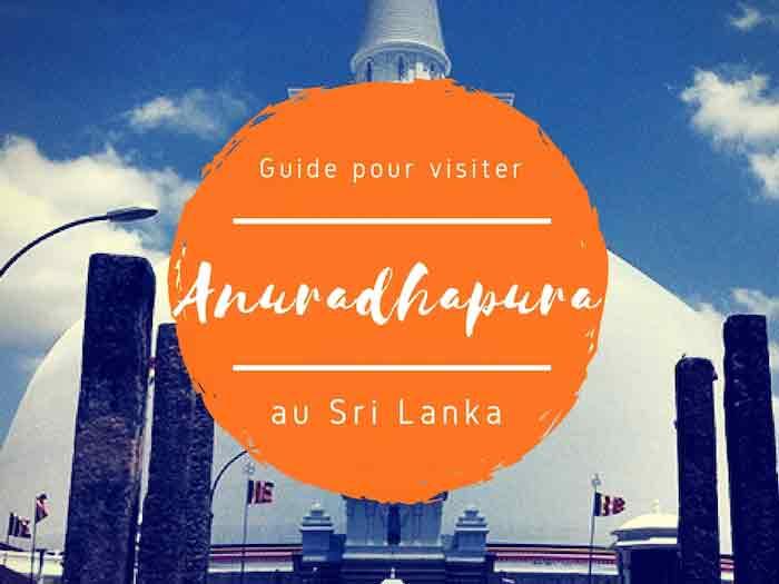 Guide pour visiter Anuradhapura au Sri Lanka