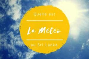 La météo au Sri Lanka : quand y voyager ? Mes retours d'expérience !