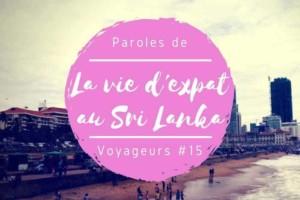 Paroles de voyageurs #15 – La drôle de vie d'expat au Sri Lanka par Maud !