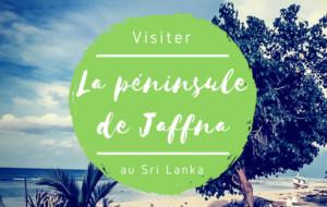 La péninsule de Jaffna : guide pratique pour visiter le nord du Sri Lanka