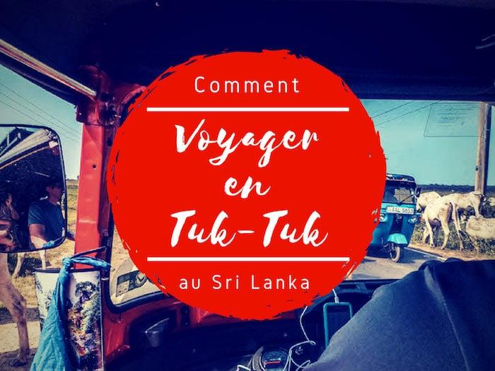 Voyager en tuk-tuk au Sri Lanka : conseils, itinéraire, location et conduite !