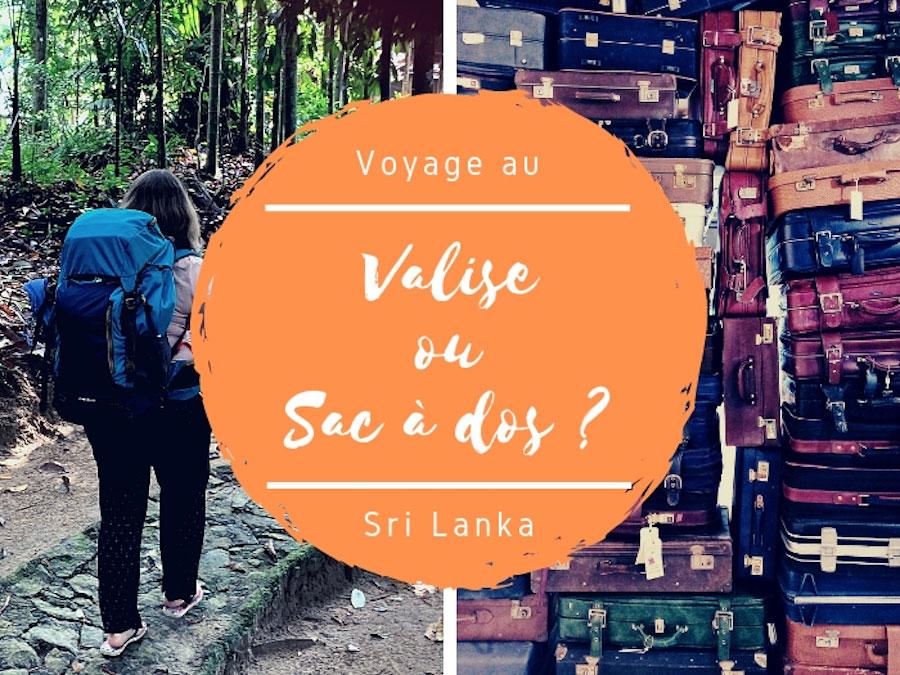 Valise ou sac à dos au Sri Lanka : quels bagages prendre pour voyager ?